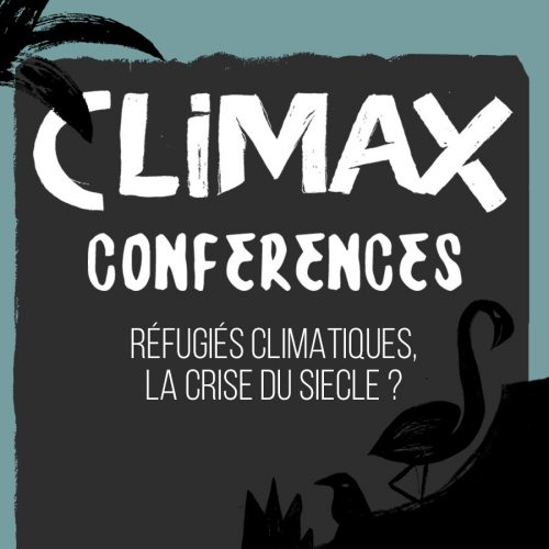 CONFÉRENCE 2 : RÉFUGIÉS CLIMATIQUES, LA CRISE DU SIÈCLE ?