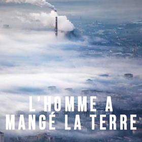 PROJECTION : L'HOMME A MANGÉ LA TERRE